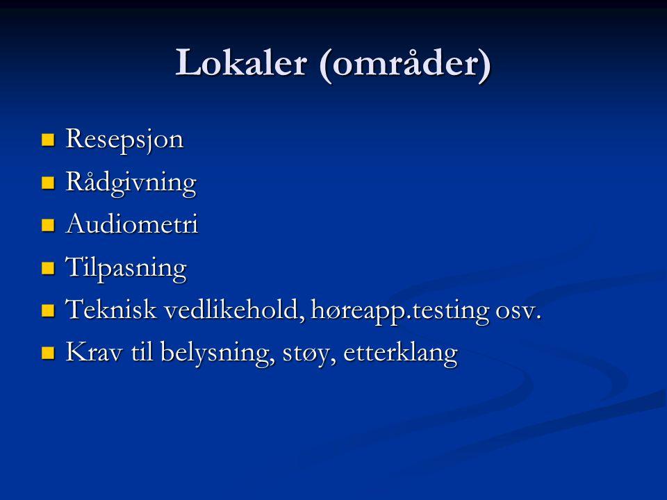 Lokaler (områder) Resepsjon Resepsjon Rådgivning Rådgivning Audiometri Audiometri Tilpasning Tilpasning Teknisk vedlikehold, høreapp.testing osv. Tekn