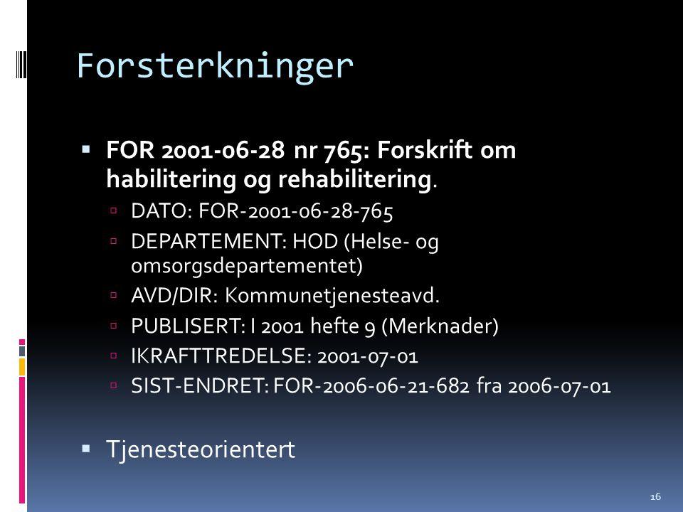 Forsterkninger  FOR 2001-06-28 nr 765: Forskrift om habilitering og rehabilitering.  DATO: FOR-2001-06-28-765  DEPARTEMENT: HOD (Helse- og omsorgsd