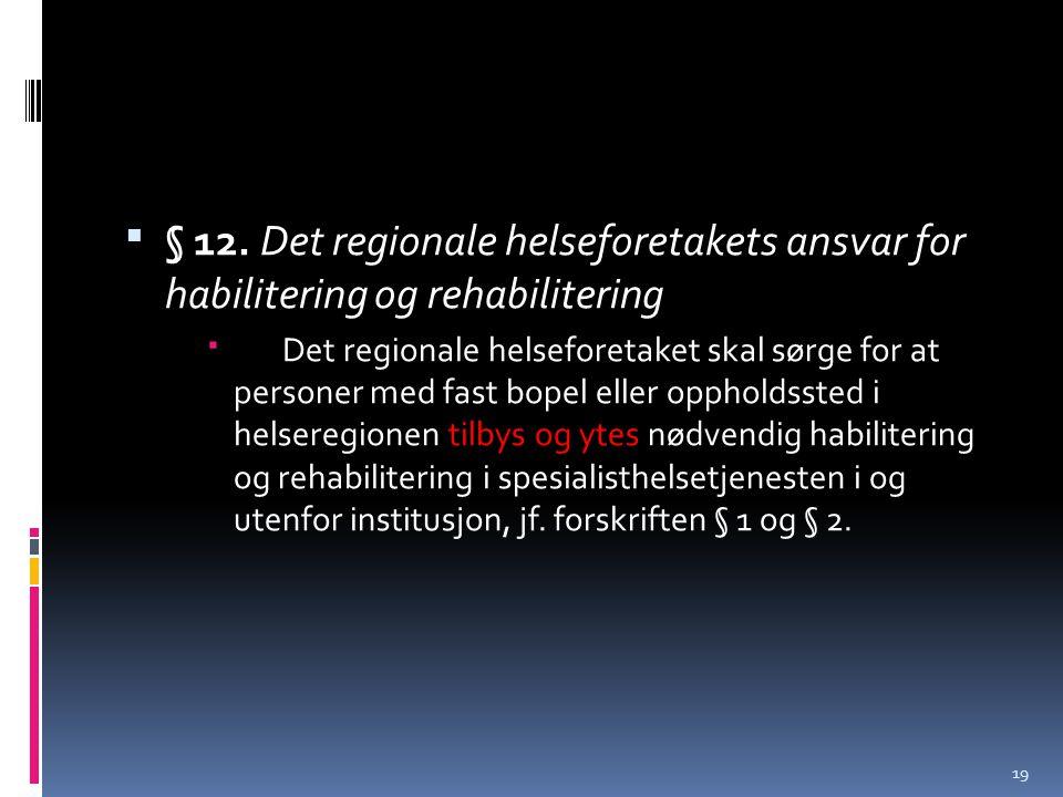  § 12. Det regionale helseforetakets ansvar for habilitering og rehabilitering  Det regionale helseforetaket skal sørge for at personer med fast bop