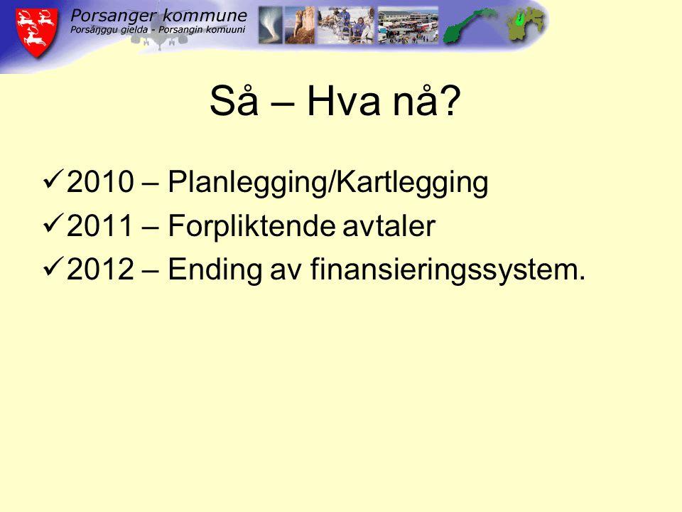 Så – Hva nå? 2010 – Planlegging/Kartlegging 2011 – Forpliktende avtaler 2012 – Ending av finansieringssystem.