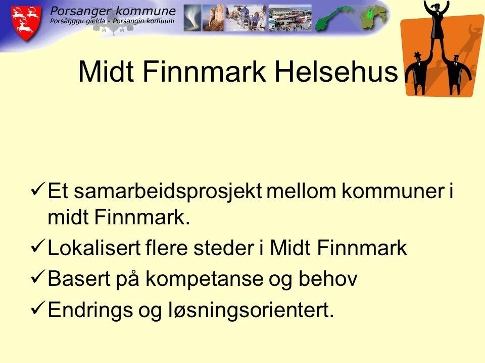 Midt Finnmark Helsehus Et samarbeidsprosjekt mellom kommuner i midt Finnmark. Lokalisert flere steder i Midt Finnmark Basert på kompetanse og behov En