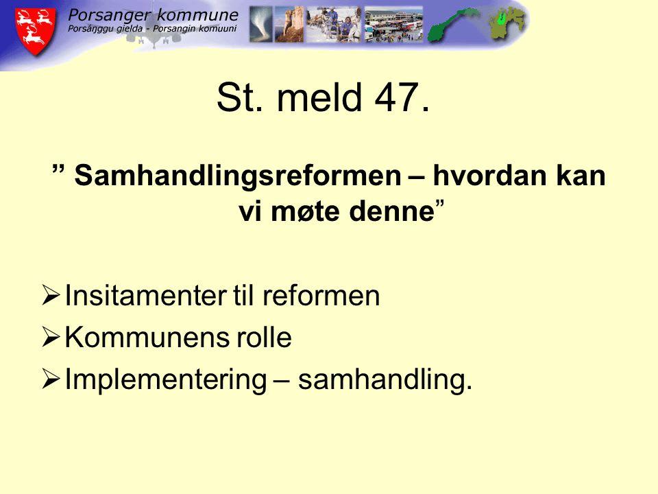 """St. meld 47. """" Samhandlingsreformen – hvordan kan vi møte denne""""  Insitamenter til reformen  Kommunens rolle  Implementering – samhandling."""