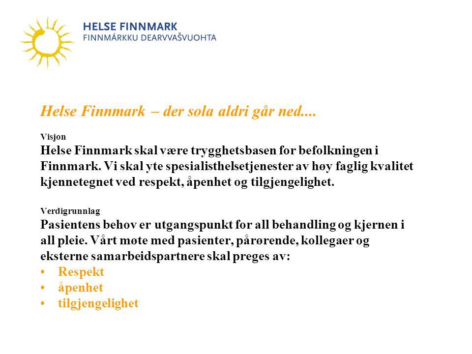 Helse Finnmark – der sola aldri går ned.... Visjon Helse Finnmark skal være trygghetsbasen for befolkningen i Finnmark. Vi skal yte spesialisthelsetje