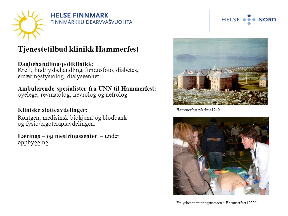Tjenestetilbud klinikk Hammerfest Dagbehandling/poliklinikk: Kreft, hud/lysbehandling, fundusfoto, diabetes, ernæringsfysiolog, dialyseenhet. Ambulere
