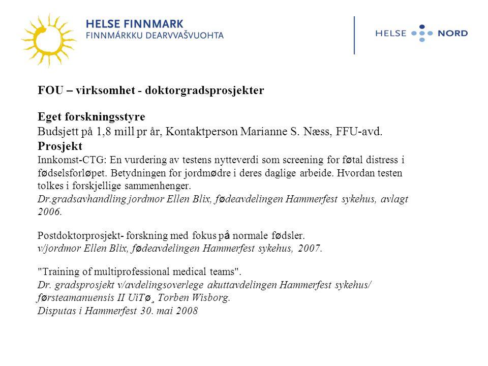 FOU – virksomhet - doktorgradsprosjekter Eget forskningsstyre Budsjett på 1,8 mill pr år, Kontaktperson Marianne S.