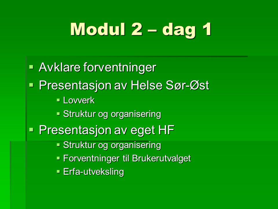 Modul 2 – dag 1  Avklare forventninger  Presentasjon av Helse Sør-Øst  Lovverk  Struktur og organisering  Presentasjon av eget HF  Struktur og organisering  Forventninger til Brukerutvalget  Erfa-utveksling