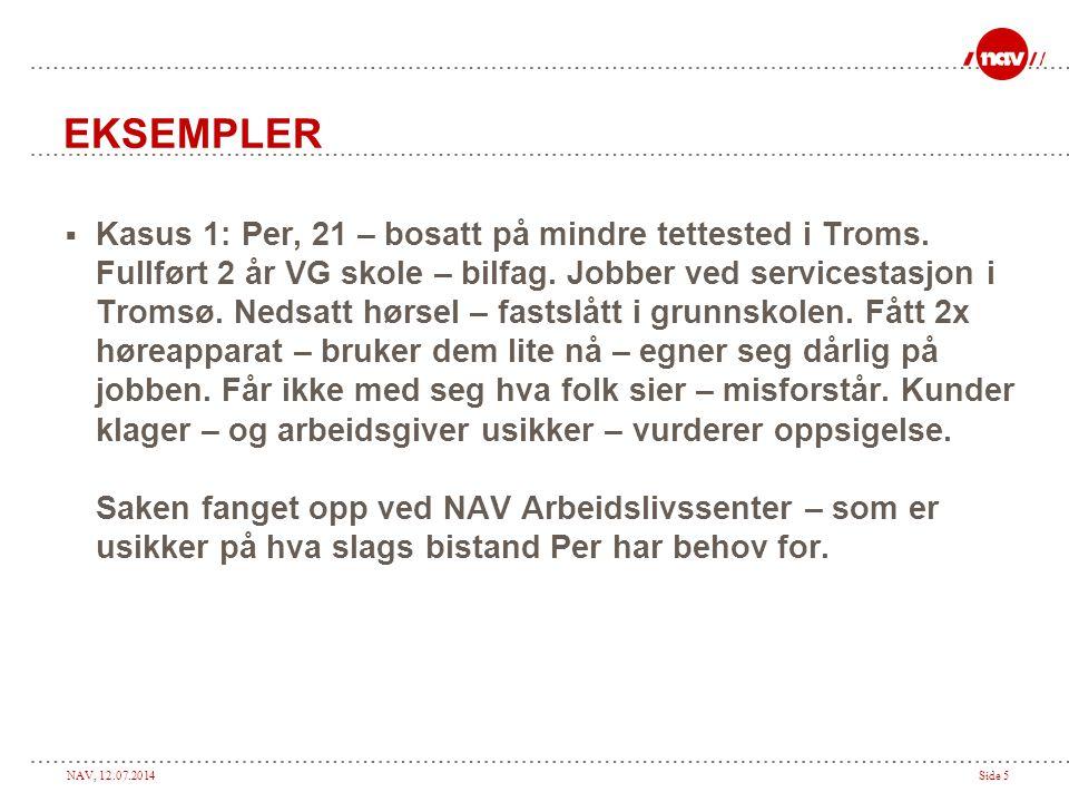 NAV, 12.07.2014Side 5 EKSEMPLER  Kasus 1: Per, 21 – bosatt på mindre tettested i Troms. Fullført 2 år VG skole – bilfag. Jobber ved servicestasjon i