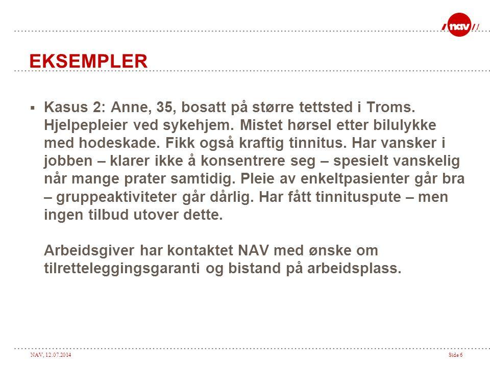 NAV, 12.07.2014Side 6 EKSEMPLER  Kasus 2: Anne, 35, bosatt på større tettsted i Troms. Hjelpepleier ved sykehjem. Mistet hørsel etter bilulykke med h