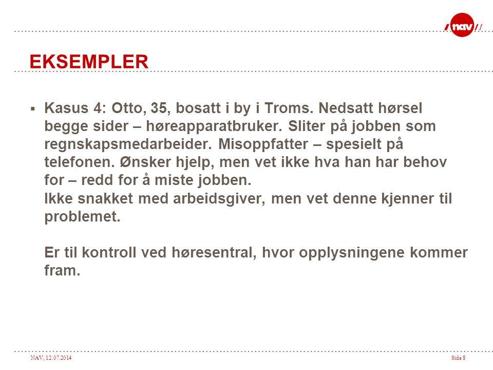 NAV, 12.07.2014Side 8 EKSEMPLER  Kasus 4: Otto, 35, bosatt i by i Troms. Nedsatt hørsel begge sider – høreapparatbruker. Sliter på jobben som regnska