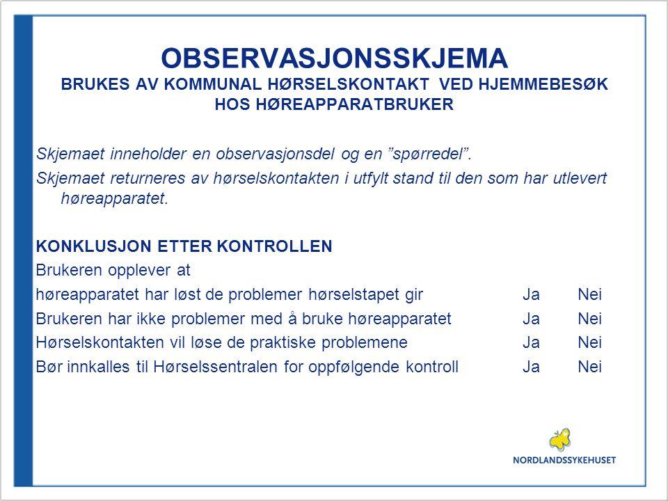 """OBSERVASJONSSKJEMA BRUKES AV KOMMUNAL HØRSELSKONTAKT VED HJEMMEBESØK HOS HØREAPPARATBRUKER Skjemaet inneholder en observasjonsdel og en """"spørredel"""". S"""