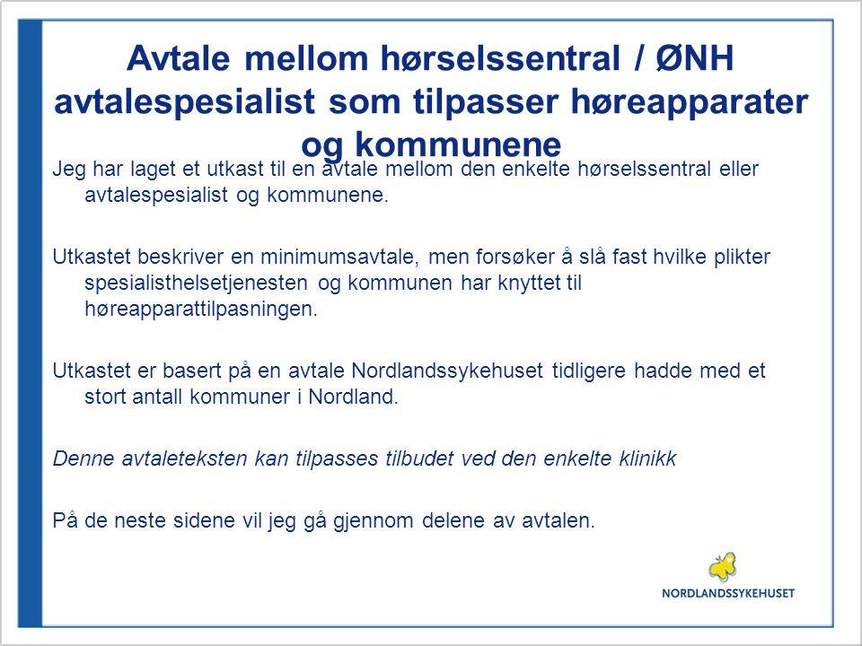 Avtale mellom hørselssentral / ØNH avtalespesialist som tilpasser høreapparater og kommunene Bakgrunn Høreapparattilpasning er en spesialisthelsetjeneste.