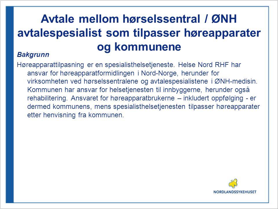 Avtale mellom hørselssentral / ØNH avtalespesialist som tilpasser høreapparater og kommunene Bakgrunn Høreapparattilpasning er en spesialisthelsetjene