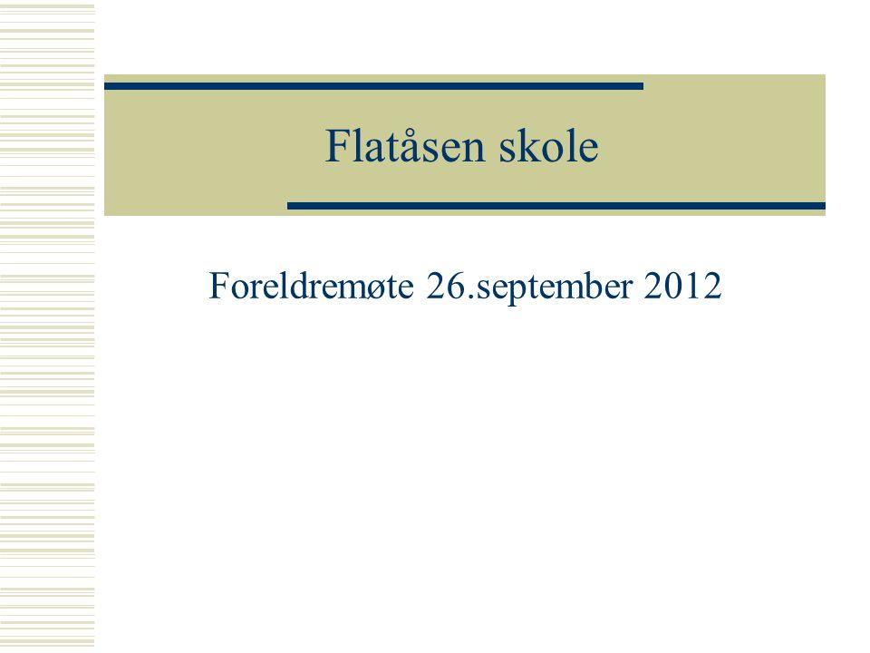 Flatåsen skole Foreldremøte 26.september 2012