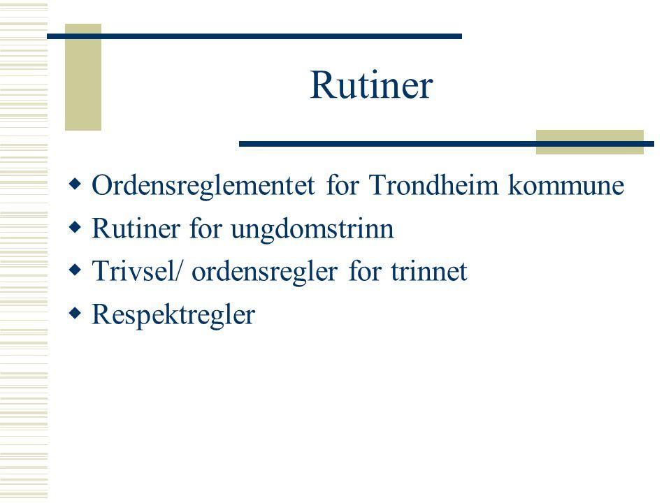 Rutiner  Ordensreglementet for Trondheim kommune  Rutiner for ungdomstrinn  Trivsel/ ordensregler for trinnet  Respektregler