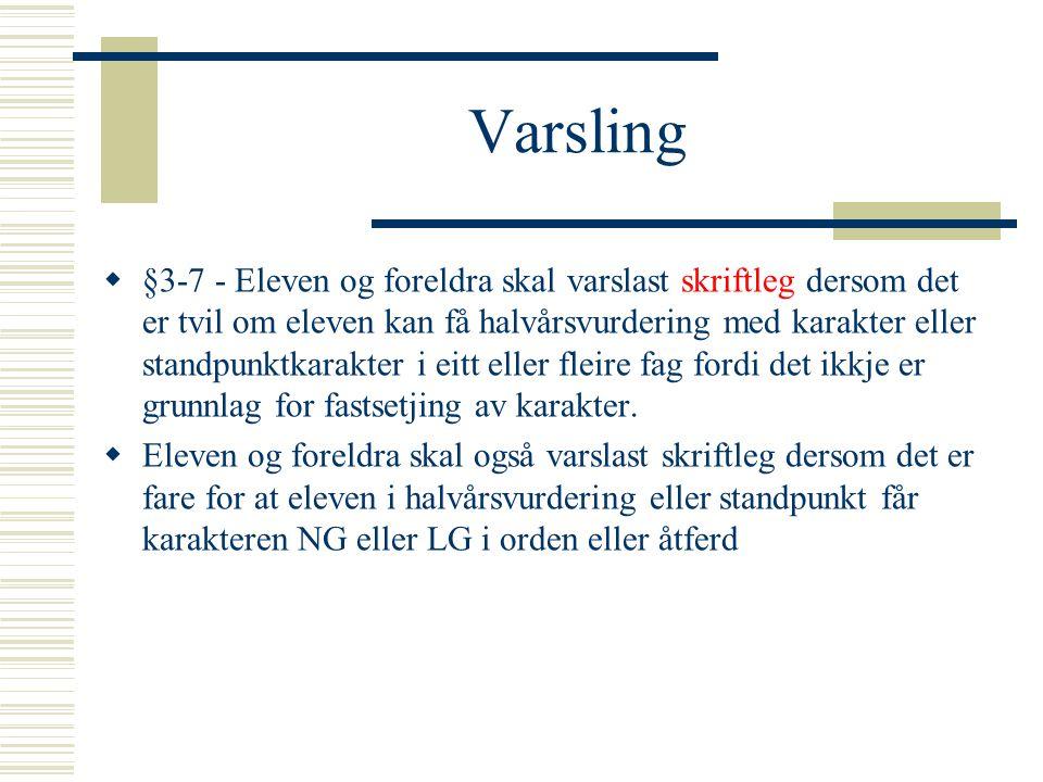 Varsling  §3-7 - Eleven og foreldra skal varslast skriftleg dersom det er tvil om eleven kan få halvårsvurdering med karakter eller standpunktkarakte