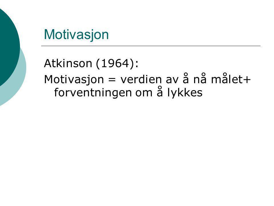 Motivasjon Atkinson (1964): Motivasjon = verdien av å nå målet+ forventningen om å lykkes