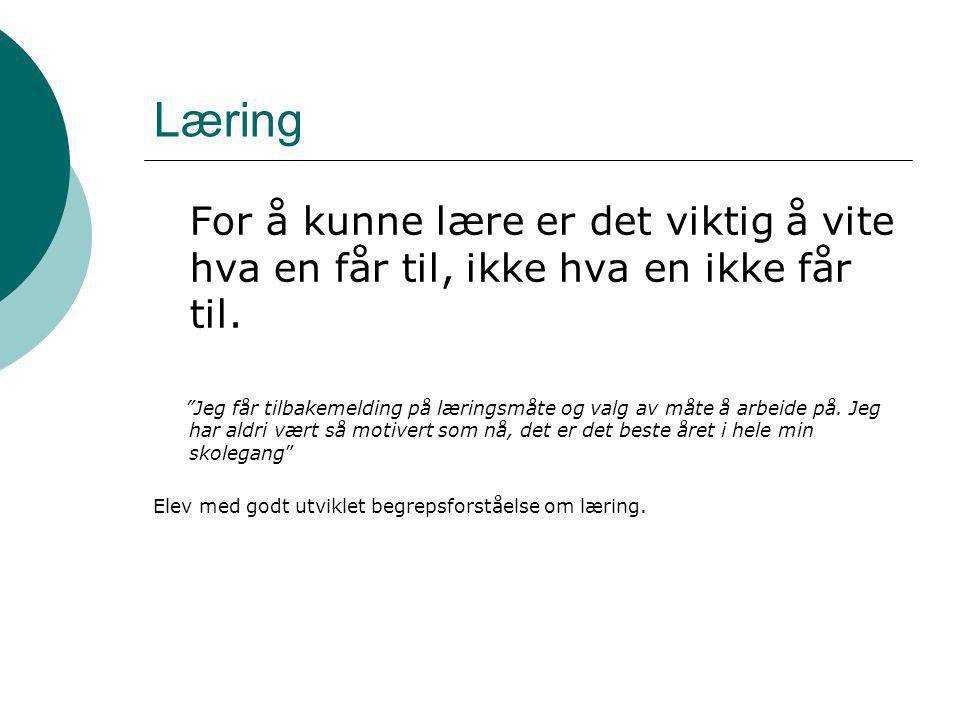 Læring For å kunne lære er det viktig å vite hva en får til, ikke hva en ikke får til.