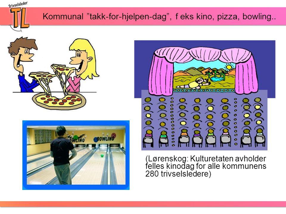"""Kommunal """"takk-for-hjelpen-dag"""", f eks kino, pizza, bowling.. (Lørenskog: Kulturetaten avholder felles kinodag for alle kommunens 280 trivselsledere)"""