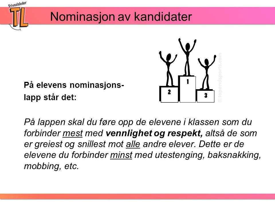Nominasjon av kandidater På elevens nominasjons- lapp står det: På lappen skal du føre opp de elevene i klassen som du forbinder mest med vennlighet og respekt, altså de som er greiest og snillest mot alle andre elever.