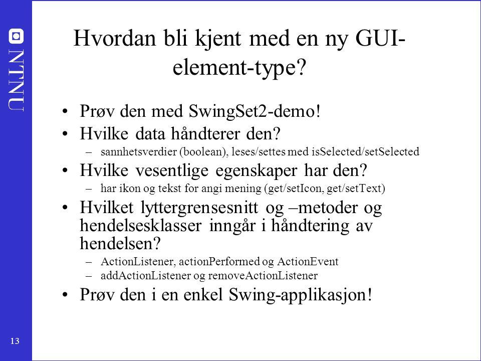 13 Hvordan bli kjent med en ny GUI- element-type.Prøv den med SwingSet2-demo.