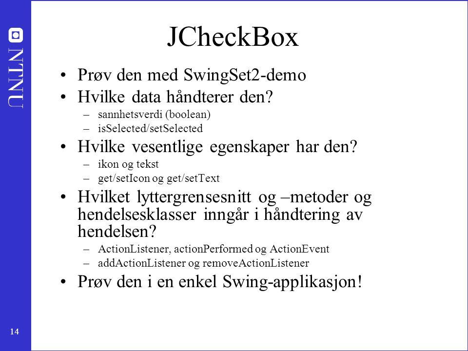 14 JCheckBox Prøv den med SwingSet2-demo Hvilke data håndterer den.
