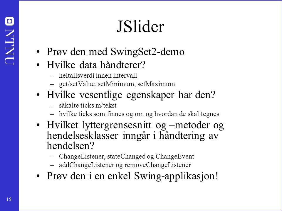 15 JSlider Prøv den med SwingSet2-demo Hvilke data håndterer.