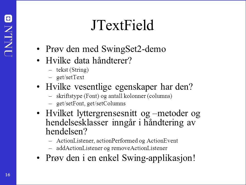 16 JTextField Prøv den med SwingSet2-demo Hvilke data håndterer.