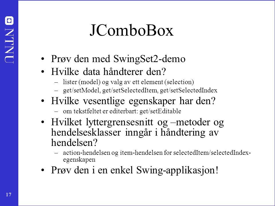 17 JComboBox Prøv den med SwingSet2-demo Hvilke data håndterer den.