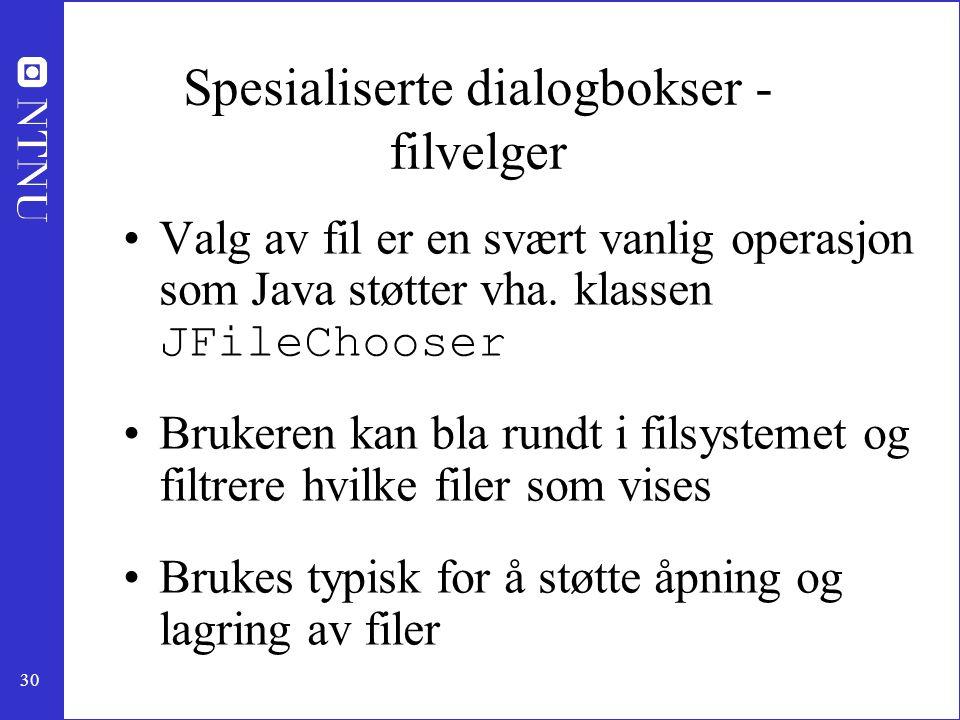 30 Spesialiserte dialogbokser - filvelger Valg av fil er en svært vanlig operasjon som Java støtter vha.