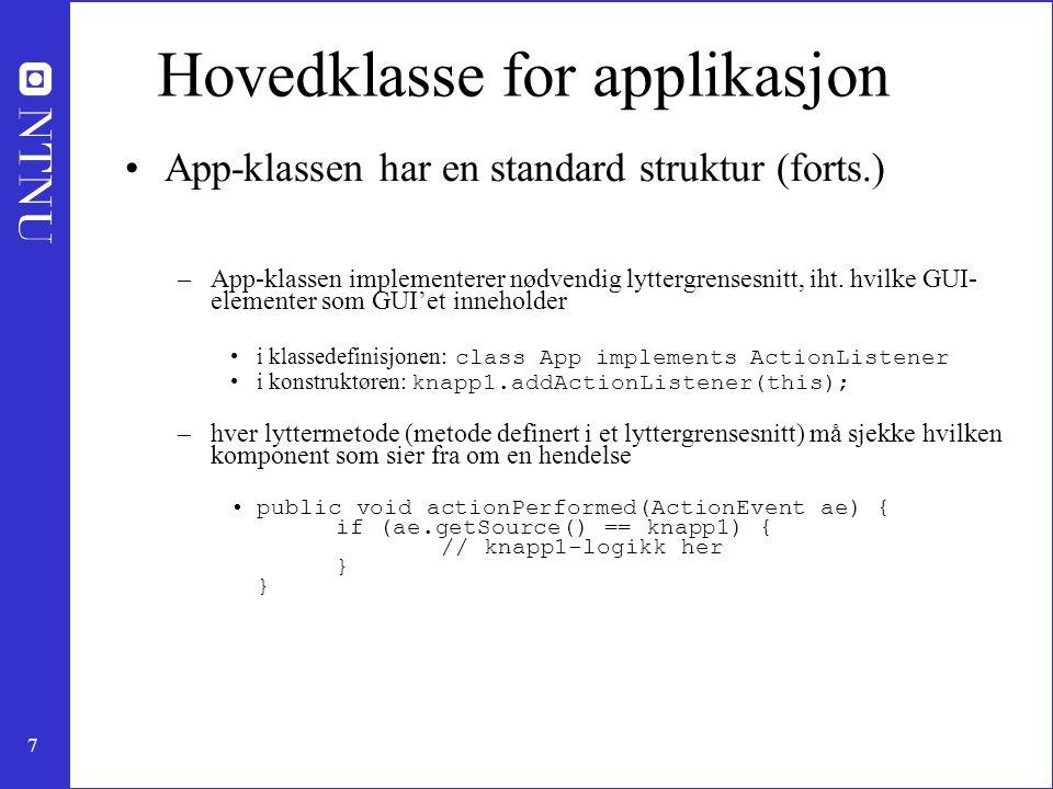 7 Hovedklasse for applikasjon App-klassen har en standard struktur (forts.) –App-klassen implementerer nødvendig lyttergrensesnitt, iht.