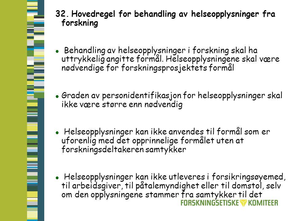 32. Hovedregel for behandling av helseopplysninger fra forskning Behandling av helseopplysninger i forskning skal ha uttrykkelig angitte formål. Helse