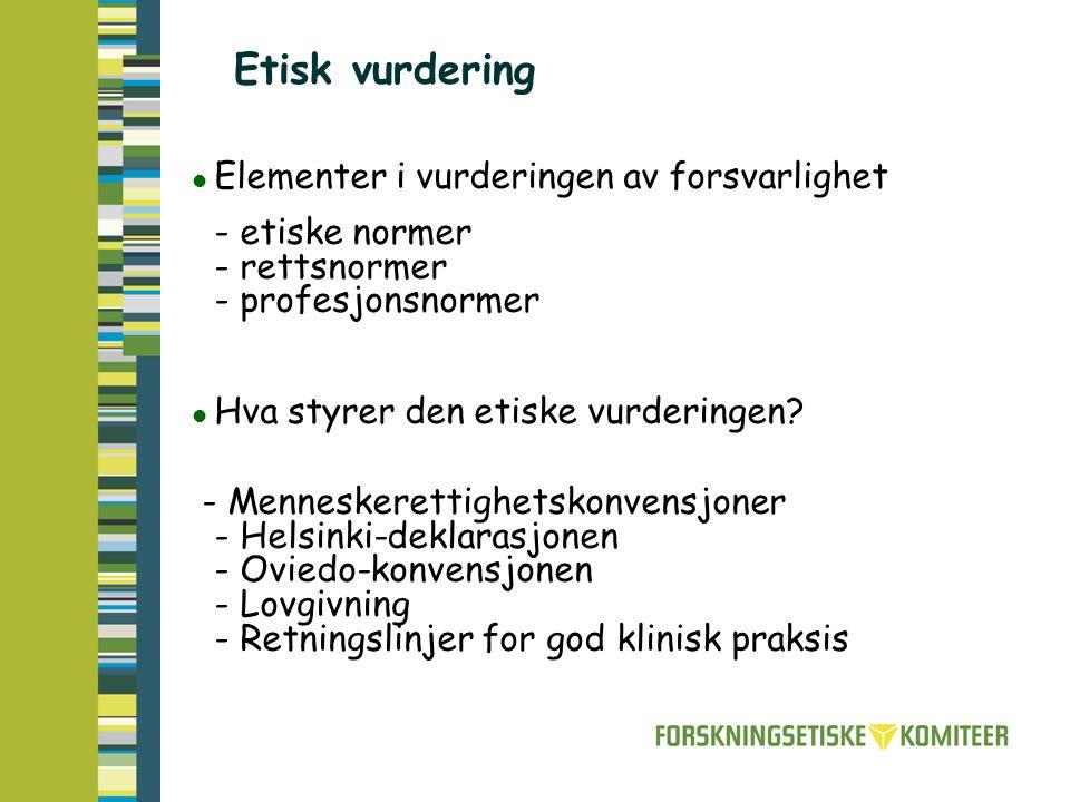 Etisk vurdering Elementer i vurderingen av forsvarlighet - etiske normer - rettsnormer - profesjonsnormer Hva styrer den etiske vurderingen.