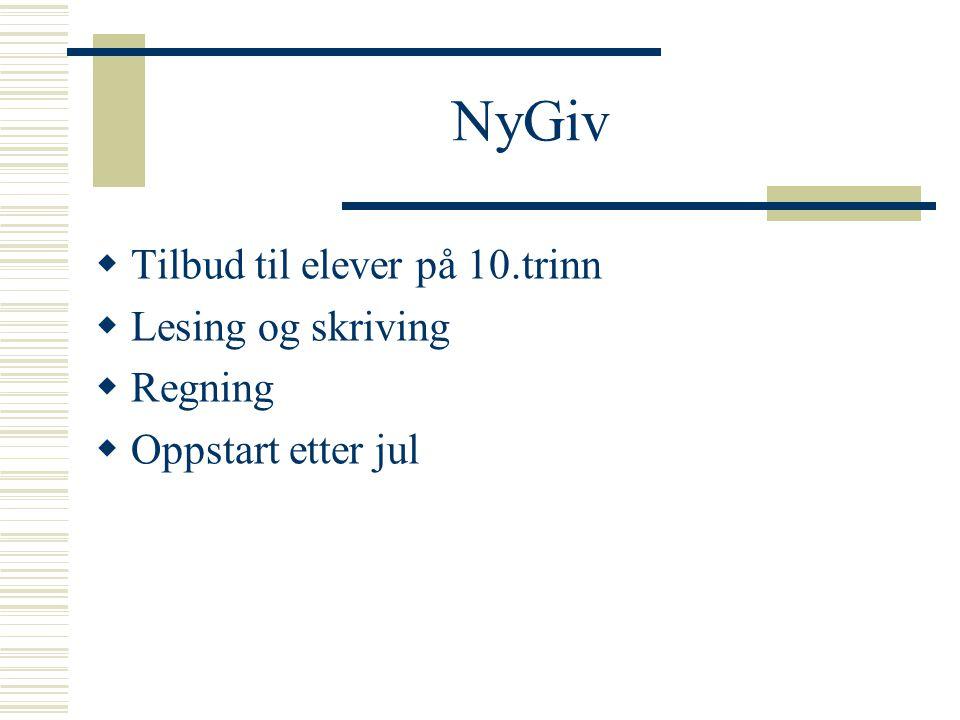 NyGiv  Tilbud til elever på 10.trinn  Lesing og skriving  Regning  Oppstart etter jul