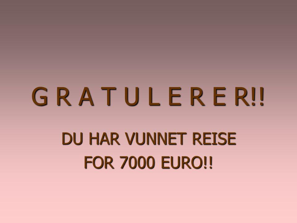 G R A T U L E R E R!! DU HAR VUNNET REISE FOR 7000 EURO!!