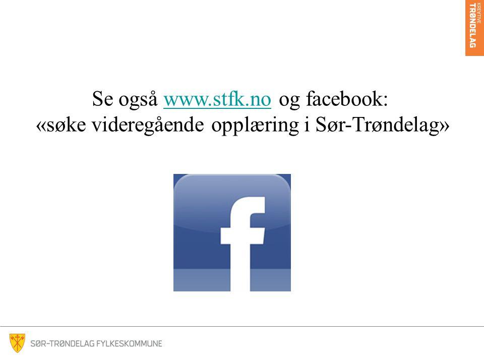 Se også www.stfk.no og facebook: «søke videregående opplæring i Sør-Trøndelag»www.stfk.no