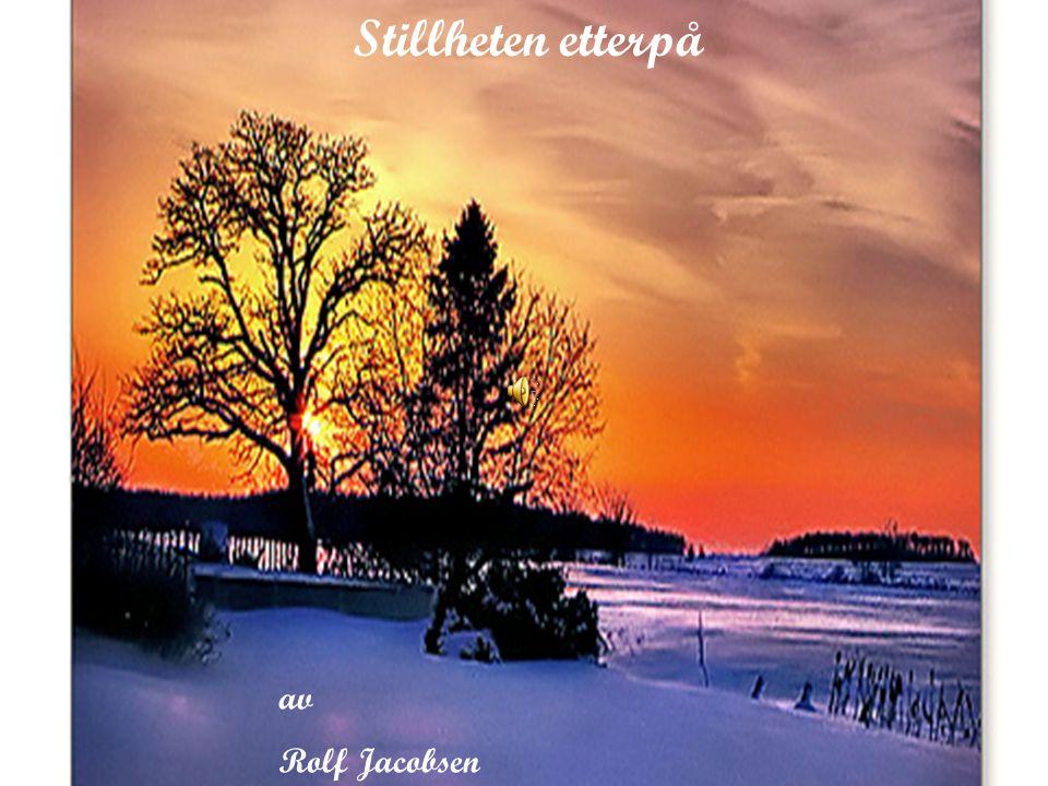 STILLETEN ETTERPÅ Av Rolf Jacobsen Stillheten etterpå av Rolf Jacobsen