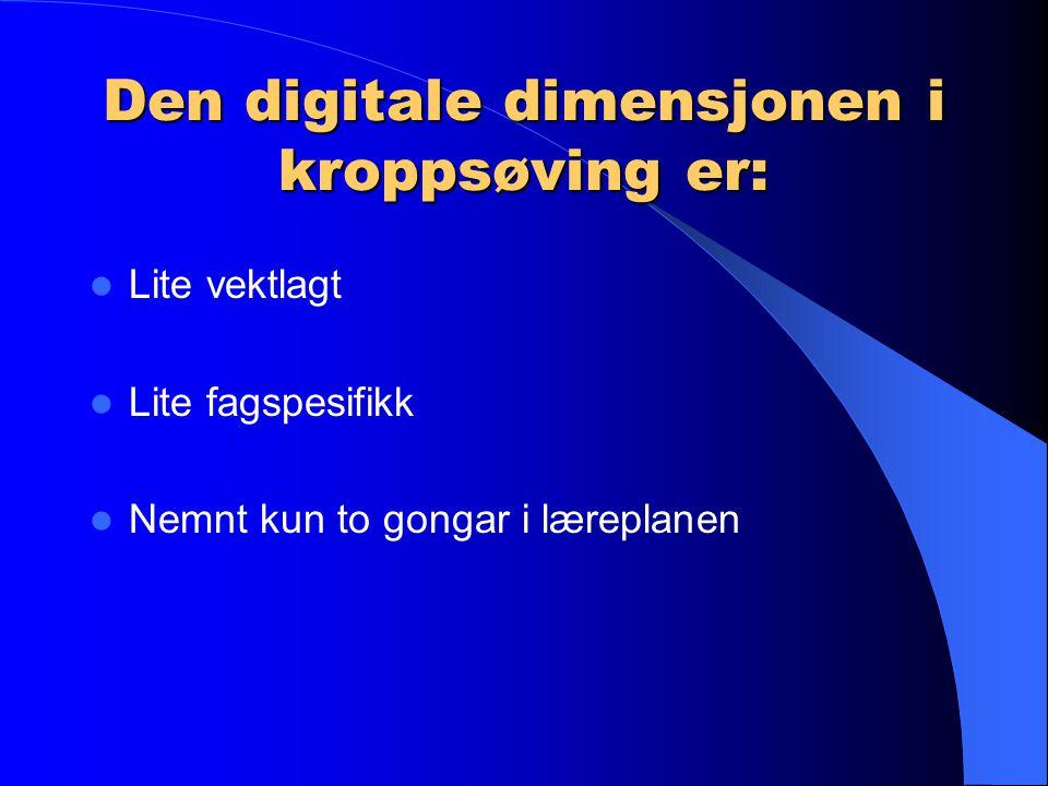 Den digitale dimensjonen i kroppsøving er: Lite vektlagt Lite fagspesifikk Nemnt kun to gongar i læreplanen