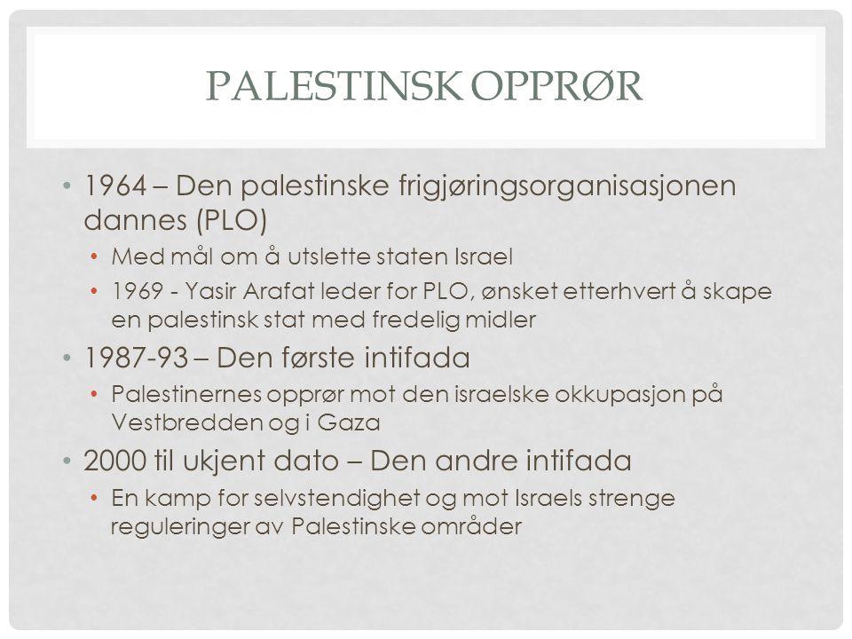PALESTINSK OPPRØR 1964 – Den palestinske frigjøringsorganisasjonen dannes (PLO) Med mål om å utslette staten Israel 1969 - Yasir Arafat leder for PLO,