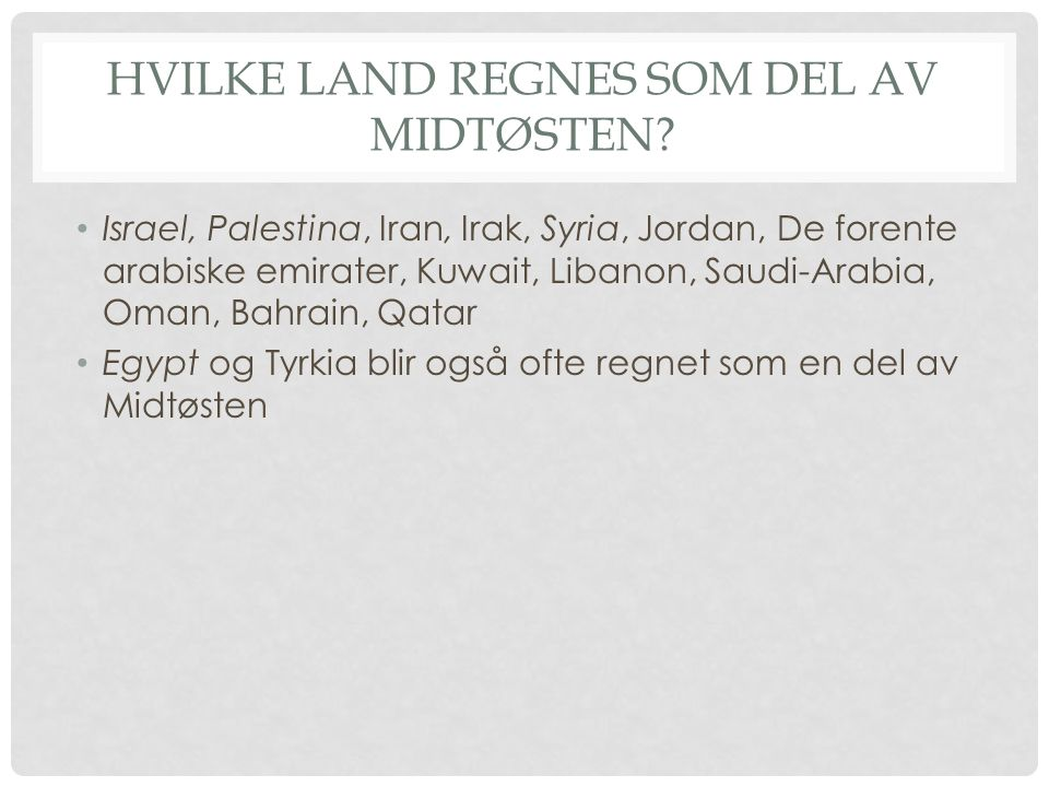 HVILKE LAND REGNES SOM DEL AV MIDTØSTEN? Israel, Palestina, Iran, Irak, Syria, Jordan, De forente arabiske emirater, Kuwait, Libanon, Saudi-Arabia, Om