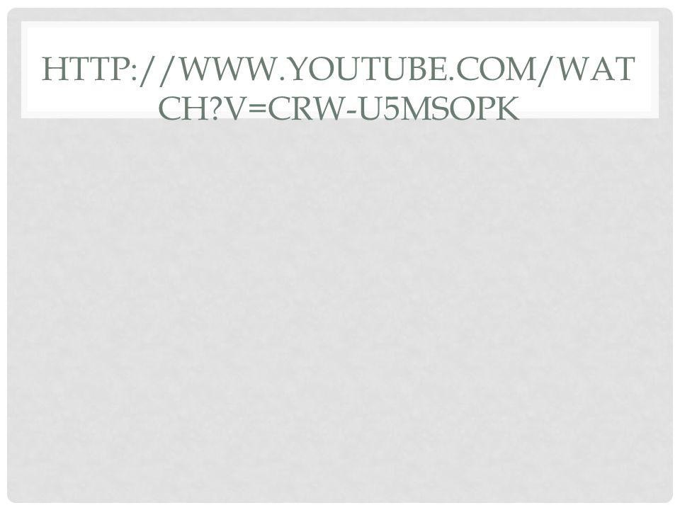 HTTP://WWW.YOUTUBE.COM/WAT CH?V=CRW-U5MSOPK