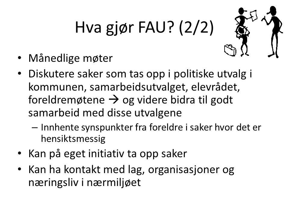 Hva gjør FAU? (2/2) Månedlige møter Diskutere saker som tas opp i politiske utvalg i kommunen, samarbeidsutvalget, elevrådet, foreldremøtene  og vide
