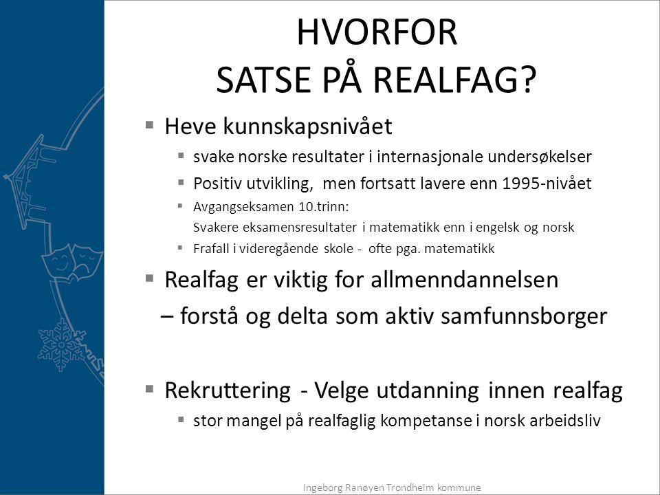 HVORFOR SATSE PÅ REALFAG?  Heve kunnskapsnivået  svake norske resultater i internasjonale undersøkelser  Positiv utvikling, men fortsatt lavere enn