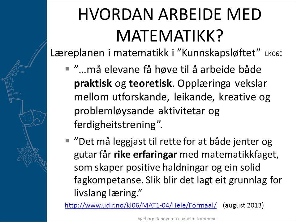 """HVORDAN ARBEIDE MED MATEMATIKK? Læreplanen i matematikk i """"Kunnskapsløftet"""" LK06 :  """"…må elevane få høve til å arbeide både praktisk og teoretisk. Op"""