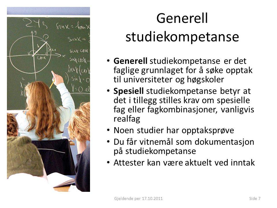 Generell studiekompetanse Generell studiekompetanse er det faglige grunnlaget for å søke opptak til universiteter og høgskoler Spesiell studiekompetan