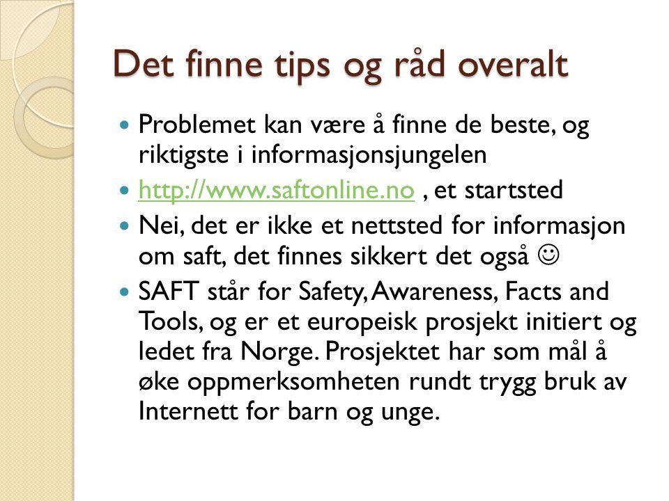 Det finne tips og råd overalt Problemet kan være å finne de beste, og riktigste i informasjonsjungelen http://www.saftonline.no, et startsted http://www.saftonline.no Nei, det er ikke et nettsted for informasjon om saft, det finnes sikkert det også SAFT står for Safety, Awareness, Facts and Tools, og er et europeisk prosjekt initiert og ledet fra Norge.