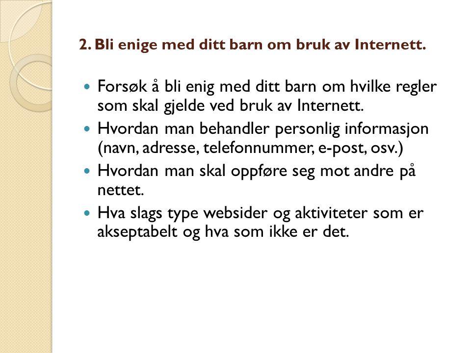 Forsøk å bli enig med ditt barn om hvilke regler som skal gjelde ved bruk av Internett.