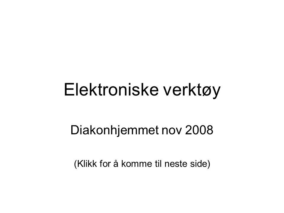 Elektroniske verktøy Diakonhjemmet nov 2008 (Klikk for å komme til neste side)