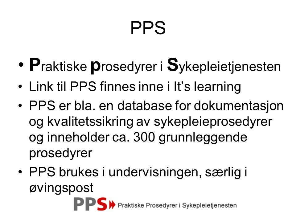 PPS P raktiske p rosedyrer i S ykepleietjenesten Link til PPS finnes inne i It's learning PPS er bla.