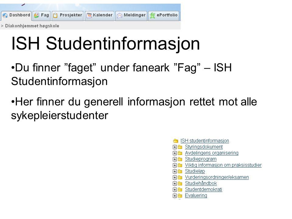 ISH Studentinformasjon Du finner faget under faneark Fag – ISH Studentinformasjon Her finner du generell informasjon rettet mot alle sykepleierstudenter