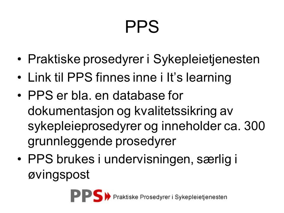 PPS Praktiske prosedyrer i Sykepleietjenesten Link til PPS finnes inne i It's learning PPS er bla.